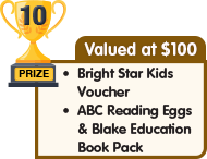 10th Prize - valued at $100 - Bright Star Kids Voucher plus ABC Reading Eggs and Blake Education Book Pack