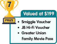 7th Prize - valued at $199 - Smiggle Voucher plus JB Hi-Fi Voucher plus Greater Union Family Movie Pass